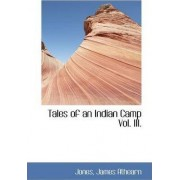 Tales of an Indian Camp Vol. III. by Jones James Athearn