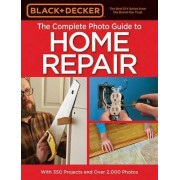 Black & Decker Complete Photo Guide to Home Repair by Editors of Cool Springs Press