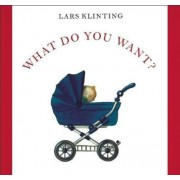 What Do You Want? by Lars Klinting