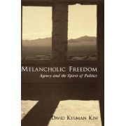 Melancholic Freedom by Director of the Center for the Comparative Study of Race and Ethnicity and Associate Professor of Religious Studies David Kyuman Kim