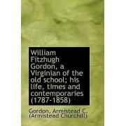 William Fitzhugh Gordon, a Virginian of the Old School; His Life, Times and Contemporaries (1787-185 by Gord Armistead C (Armistead Churchill)