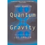 Three Roads to Quantum Gravity by Lee Smolin