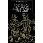 Travelling Players in Shakespeare's England by Siobhan Keenan