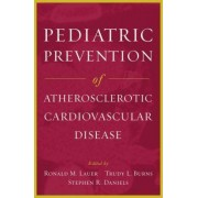 Pediatric Prevention of Atherosclerotic Cardiovascular Disease by Ronald M. Lauer
