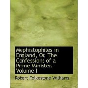 Mephistophiles in England, Or, the Confessions of a Prime Minister. Volume I by Robert Folkestone Williams