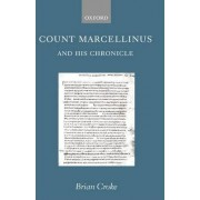 Count Marcellinus and His Chronicle by Dr Brian Croke