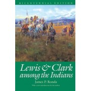Lewis and Clark among the Indians (Bicentennial Edition) by James P. Ronda