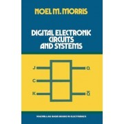 Digital Electronic Circuits and Systems by Noel M. Morris