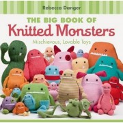 The Big Book of Knitted Monsters by Rebecca Danger