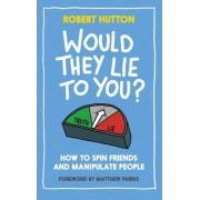 Would They Lie to You? by Robert S. Hutton