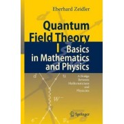 Quantum Field Theory: Basics in Mathematics and Physics v. 1 by Eberhard Zeidler