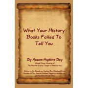 What Your History Books Failed To Tell You by Azeem Hopkins-Bey
