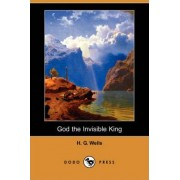 God the Invisible King (Dodo Press) by H G Wells