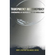 Transparency and Conspiracy by Harry G. West