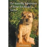 The Amazing Adventures of Bertie the Border Terrier by Avon Priestley