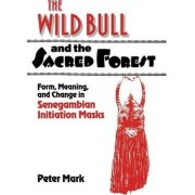 The Wild Bull and the Sacred Forest by Peter A. Mark