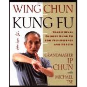 Wing Chun: Traditional Chinese Kung Fu for Self-Defense and Health - I. Chun