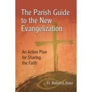 The Parish Guide to the New Evangelization by Robert J. Hater
