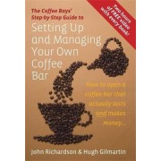 The Coffee Boys' Step-by-step Guide to Setting Up and Managing Your Own Coffee Bar by John Richardson