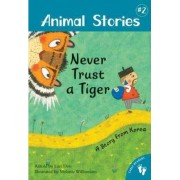 Animal Stories 2: Never Trust a Tiger - A Story from Korea by Lari Don