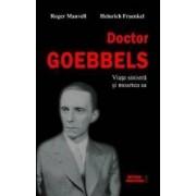 Doctor Goebbels. Viata sinistra si moartea sa - Roger Manvell Heinrich Fraenkel