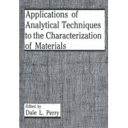 Applications of Analytical Techniques to the Characterization of Materials by Dale L. Perry