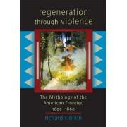 Regeneration Through Violence by Richard Slotkin