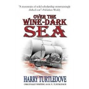 Over the Wine-Dark Sea by Harry Turtledove