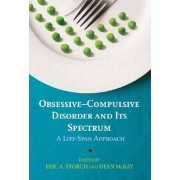 Obsessive-Compulsive Disorder and its Spectrum by Eric A. Storch