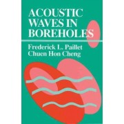 Acoustic Waves in Boreholes by Frederick L. Paillet