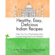 Healthy, Easy, Delicious Indian Recipes by Ben Hirshberg