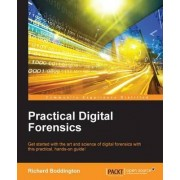 Practical Digital Forensics by Richard Boddington