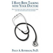 I Have Been Talking with Your Doctor: Fifty Doctors Talk about the Healthcare Crisis and the Doctor-Patient Relationship