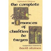 The Complete Romances of Chretien De Troyes by David Staines