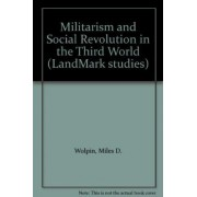 Militarism and Social Revolution in the Third World (Landmark Studies) by Miles D. Wolpin