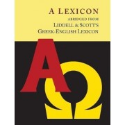 Liddell and Scott's Greek-English Lexicon, Abridged [Oxford Little Liddell with Enlarged Type for Easier Reading] by Henry George Liddell