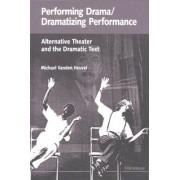 Performing Drama/dramatizing Performance by Michael Vanden Heuvel