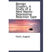 Benign Stupors, a Study of a New Manio-Depressive Reaction Type by Hoch August