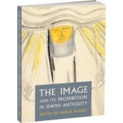 The Image and its Prohibition in Jewish Antiquity by Sarah Pearce