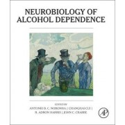 Neurobiology of Alcohol Dependence by Antonio Noronha