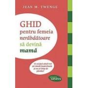 GHID PENTRU FEMEIA NERABDATOARE SA DEVINA MAMA