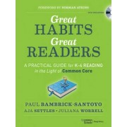 Great Habits, Great Readers: A Practical Guide for K-4 Reading in the Light of Common Core by Paul Bambrick-Santoyo