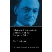 Politics and Economics in the History of the European Union by Alan S. Milward