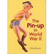 The Pin-Up in World War II by Mike Brown