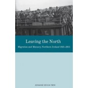 Leaving the North: Migration and Memory, Northern Ireland 1921-2011