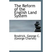 The Reform of the English Land System by Brodrick George C (George Charles)