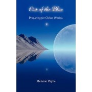 Out of the Blue - Preparing for Other Worlds by Melanie Payne