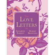 The Love Letters of Elizabeth Barrett and Robert Browning by Professor Elizabeth Barrett Browning
