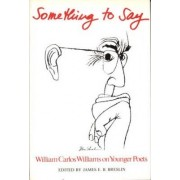 Something to Say: W.C. Williams on Younger Poets by William Carlos Williams