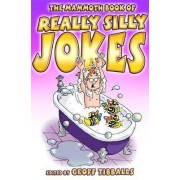 The Mammoth Book of Really Silly Jokes by Geoff Tibballs